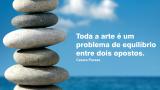 Toda a arte é um problema de equilíbrio entre dois opostos. Cesare Pavese