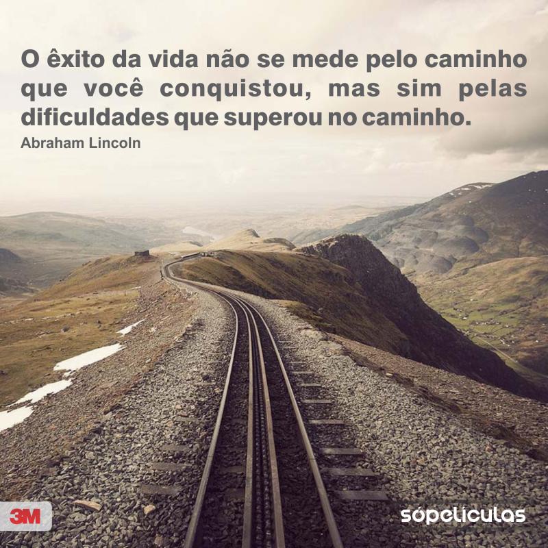 O êxito da vida não se mede pelo caminho que você conquistou, mas sim pelas dificuldades que superou no caminho. Abraham Lincoln